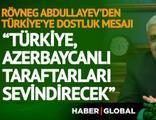 Abdullayev: Azerbaycan'da biz taraftarlarla Türkiye'nin zaferlerini seyredeceğiz