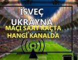 İsveç Ukrayna maçı saat kaçta hangi kanalda?