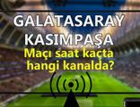 Galatasaray Kasımpaşa maçı saat kaçta hangi kanalda?