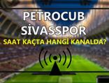 Petrocub Sivasspor maçı saat kaçta hangi kanalda?