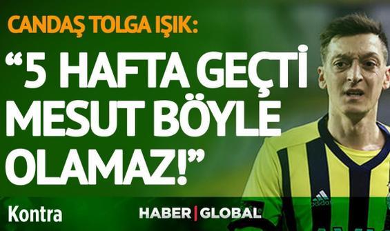 """""""5 hafta geçtikten sonra Mesut Özil böyle olamaz"""""""