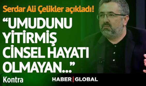Serdar Ali Çelikler'den bomba yorum!