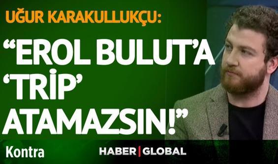 Uğur Karakullukçu'dan çarpıcı 'Caner Erkin' açıklaması