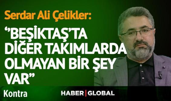 """""""Beşiktaş'ta diğer takımlarda olmayan bir şey var"""""""
