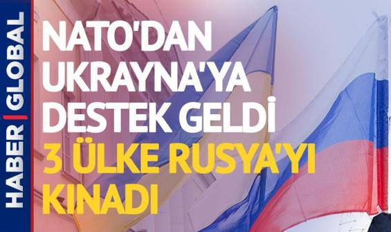NATO'dan Ukrayna'ya destek geldi, 3 ülke Rusya'yı kınadı!