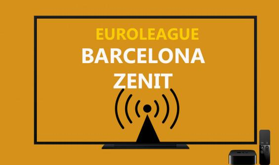 Barcelona - Zenit basketbol maçı CANLI İZLE