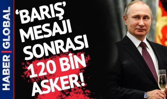 Putin'den bir ters köşe daha! 120 bin asker getiriyor!