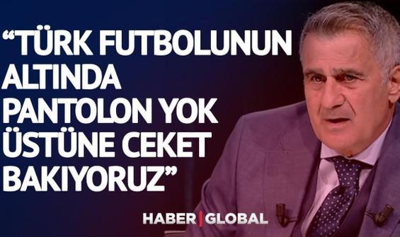 Şenol Güneş Türk takımlarının en büyük hatasını böyle özetledi!