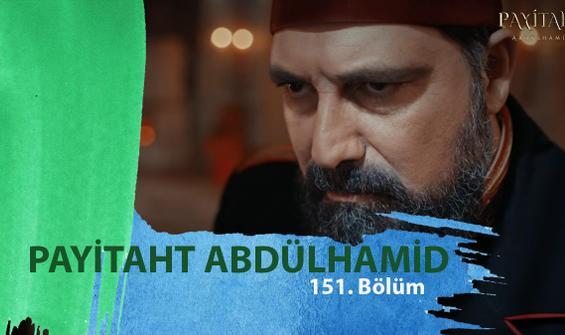 Payitaht Abdülhamid 151. Bölüm İzle