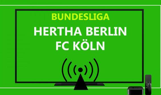 Hertha Berlin - Köln maçı CANLI İZLE