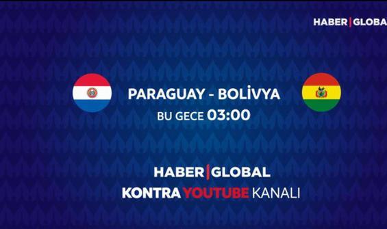 Paraguay - Bolivya maçı Haber Global'de