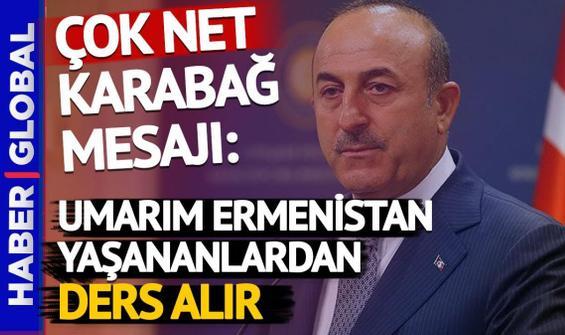 Bakan Çavuşoğlu'dan çok net Karabağ açıklaması: Umarım Ermenistan yaşananlardan ders alır