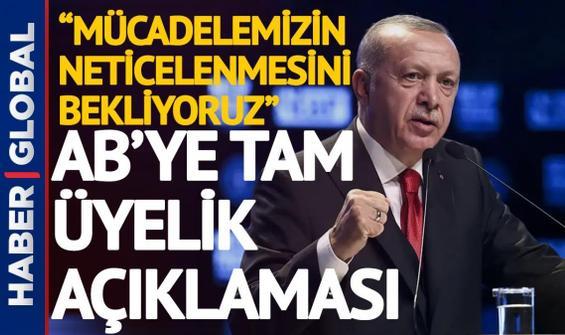 Cumhurbaşkanı Erdoğan'dan AB'ye tam üyelik açıklaması: Mücadelemizin artık neticelenmesini İstiyoruz