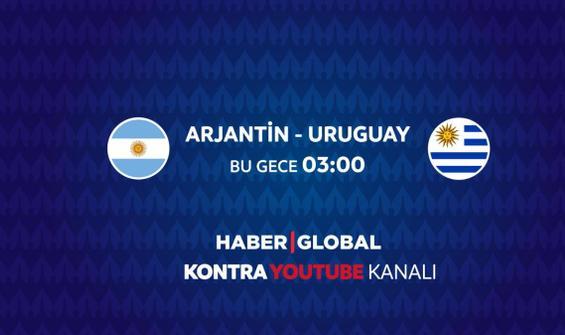 Arjantin - Uruguay maçı Haber Global'de