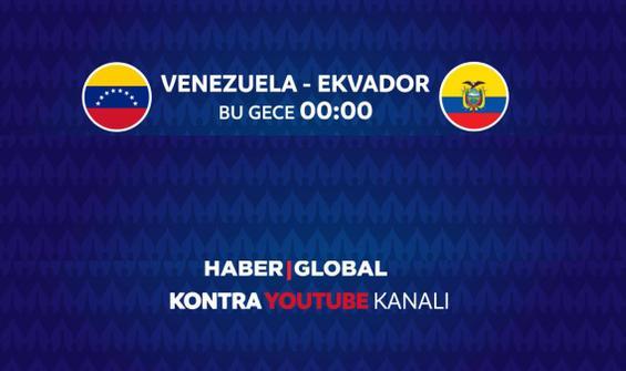 Venezuela Ekvador maçı Haber Global'de