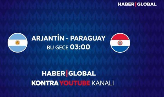 Arjantin - Paraguay maçı Haber Global'de