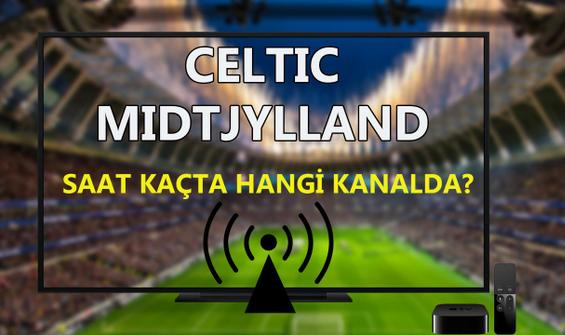Celtic Midtjylland maçı saat kaçta hangi kanalda?