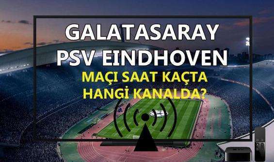 Galatasaray PSV maçı saat kaçta hangi kanalda?