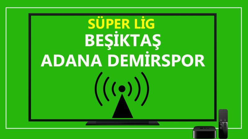 Beşiktaş Adana Demirspor maçı CANLI İZLE