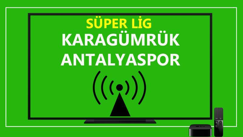 Karagümrük Antalyaspor maçı CANLI İZLE