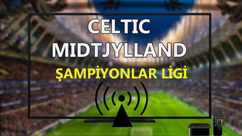 Celtic Midtjylland maçı CANLI İZLE