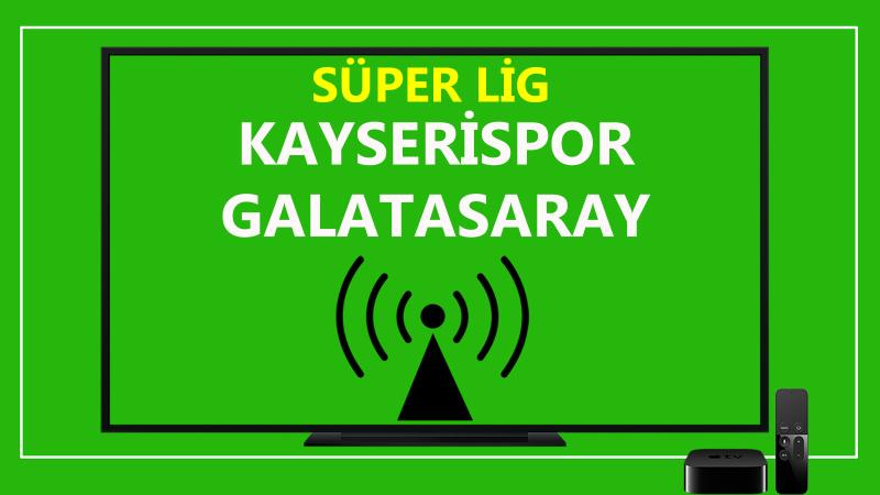 Kayserispor Galatasaray maçı CANLI İZLE