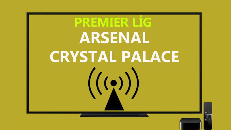 Arsenal Crystal Palace canlı maç izle