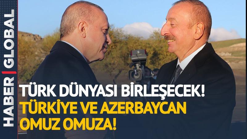 Türk Dünyası Birleşecek! Türkiye ve Azerbaycan Omuz Omuza!