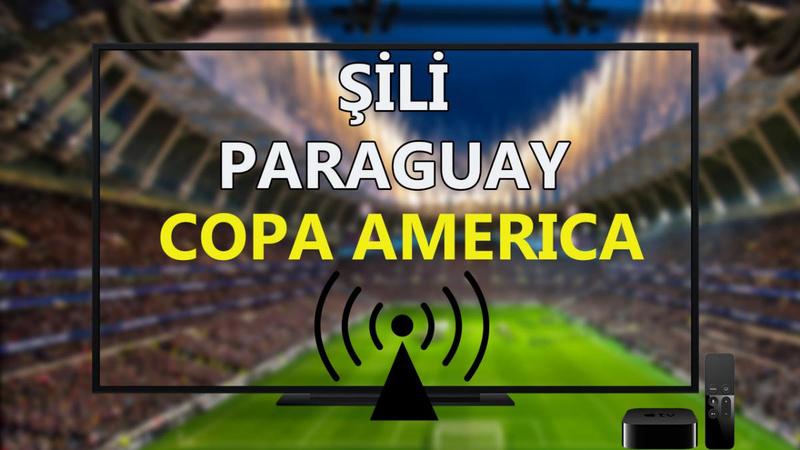 Şili Paraguay maçı CANLI İZLE