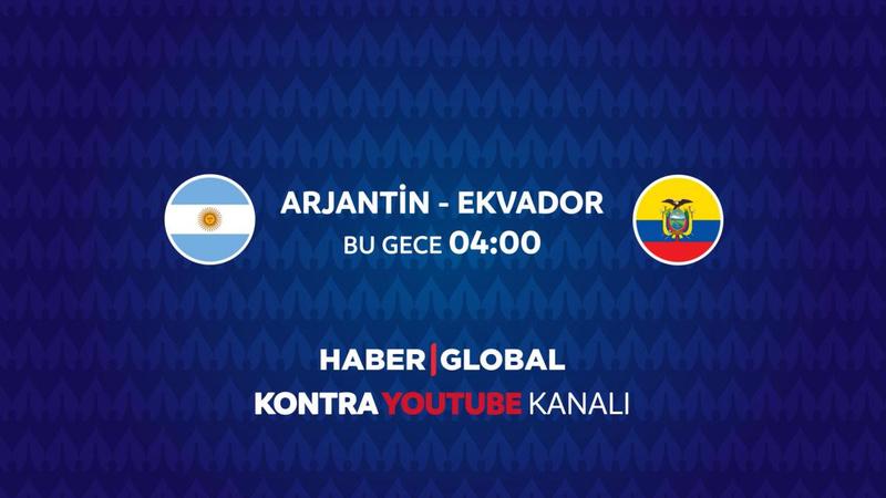 Arjantin - Ekvador maçı Haber Global'de