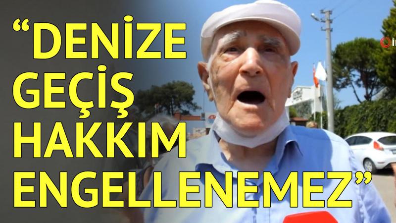 Denize giden yolu kapatılan 94 yaşındaki amca isyan etti!