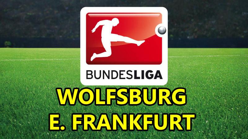 Wolfsburg E. Frankfurt maçı CANLI İZLE