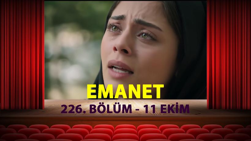 Emanet 226. Bölüm Tek Parça Full İzle |11 Ekim Emanet Yeni Bölüm İzle Kanal 7