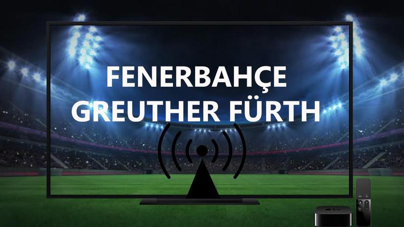 Fenerbahçe Greuther Fürth maçı saat kaçta hangi kanalda?