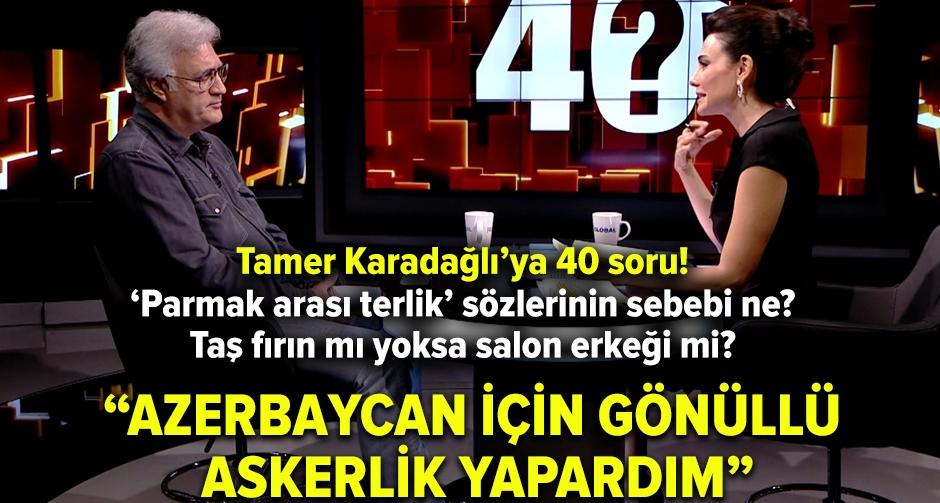 Tamer Karadağlı'ya 40 soru!