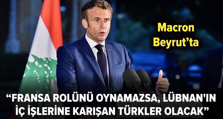 Macron: Lübnan'ın iç işlerine karışan Türkler olacak