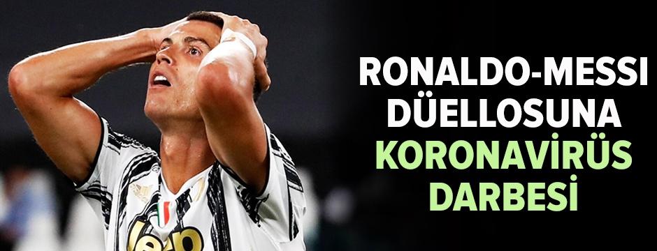 Ronaldo - Messi düellosuna koronavirüs darbesi