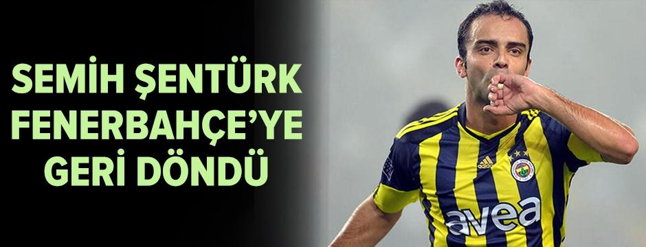 Semih Şentürk, Fenerbahçe'ye geri döndü
