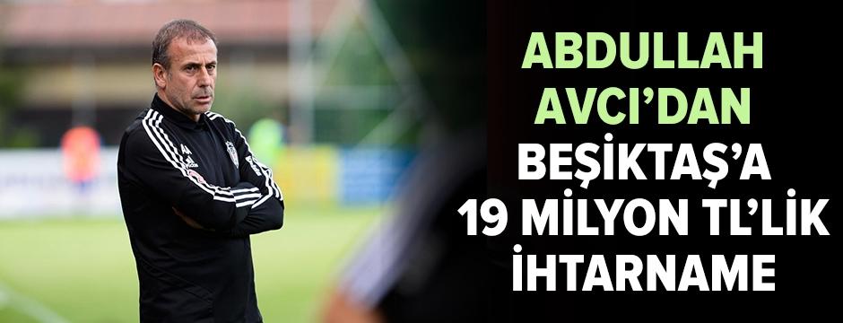 Abdullah Avcı, Beşiktaş'a ihtarname çekti
