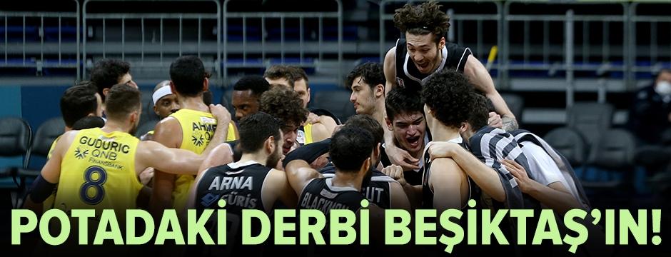 Potadaki derbi Beşiktaş'ın