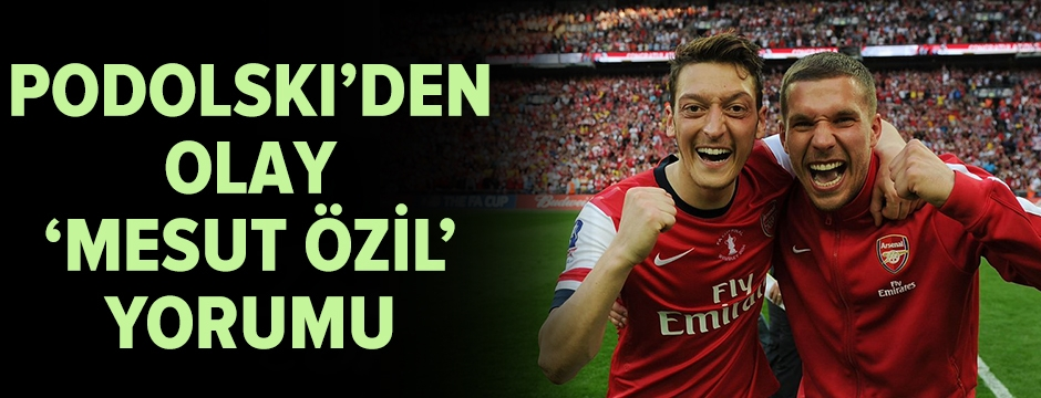 Podolski'den Mesut Özil yorumu