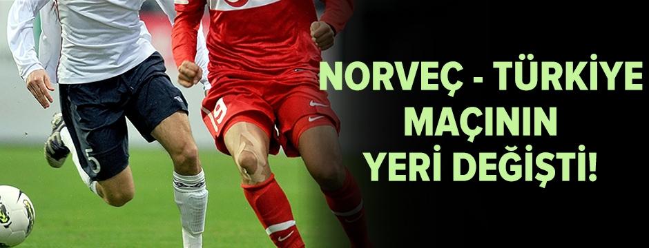 Norveç - Türkiye maçının yeri değişti