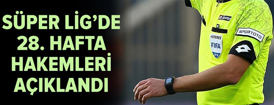Süper Lig'de 28. hafta hakemleri açıklandı