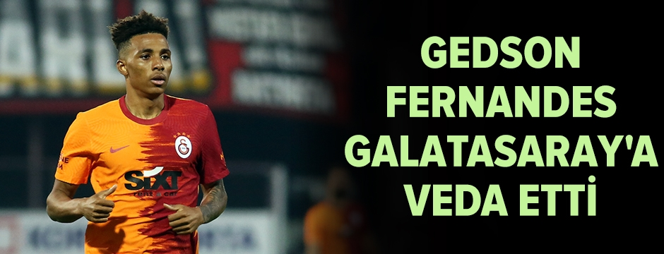 Gedson Fernandes, Galatasaray'a veda etti