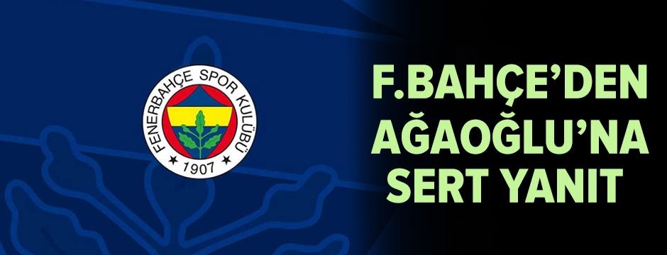 Fenerbahçe'den Ahmet Ağaoğlu'na sert yanıt